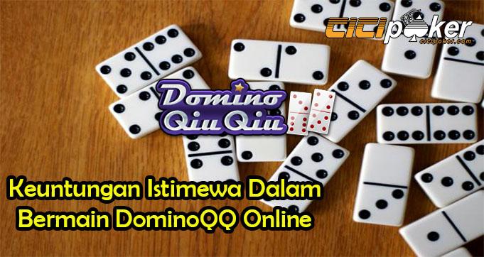 Keuntungan Istimewa Dalam Bermain DominoQQ Online