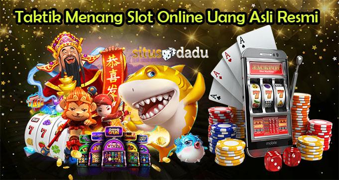 Taktik Menang Slot Online Uang Asli Resmi